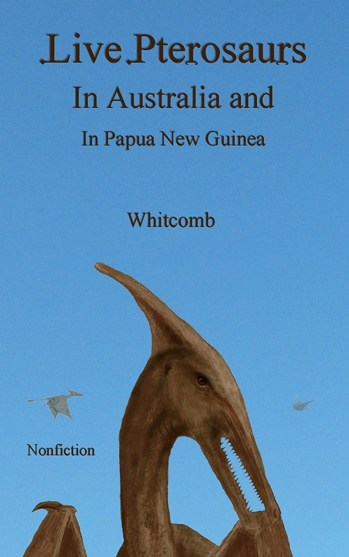 "nonfiction cryptozoology book ""Live Pterosaurs in Australia and in Papua New Guinea"""